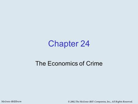 McGraw-Hill/Irwin © 2002 The McGraw-Hill Companies, Inc., All Rights Reserved. Chapter 24 The Economics of Crime.