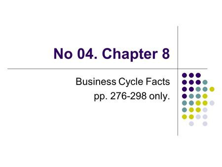 No 04. Chapter 8 Business Cycle Facts pp. 276-298 only.