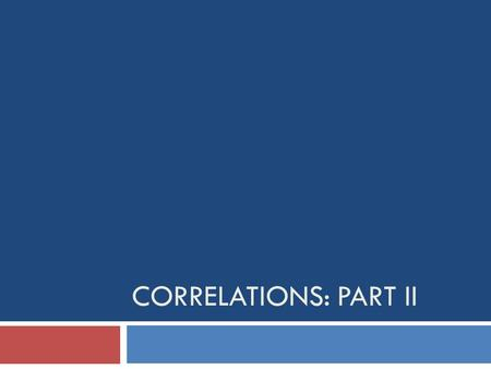 CORRELATIONS: PART II. Overview  Interpreting Correlations: p-values  Challenges in Observational Research  Correlations reduced by poor psychometrics.