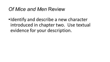 Of Mice and Men Review Identify and describe a new character introduced in chapter two. Use textual evidence for your description.