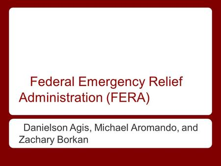 Federal Emergency Relief Administration (FERA) Danielson Agis, Michael Aromando, and Zachary Borkan.