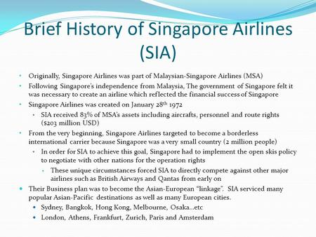 Brief History of Singapore Airlines (SIA) Originally, Singapore Airlines was part of Malaysian-Singapore Airlines (MSA) Following Singapore's independence.
