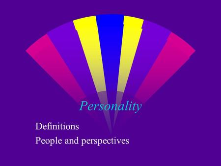 Personality Definitions People and perspectives. Personality defined: per sona w What makes us recognizably the same from time to time and from place.