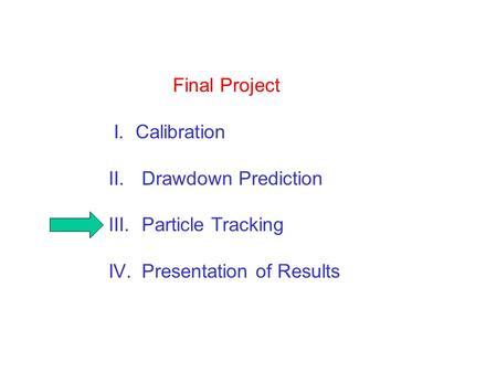 Final Project I. Calibration II.Drawdown Prediction III.Particle Tracking IV.Presentation of Results.