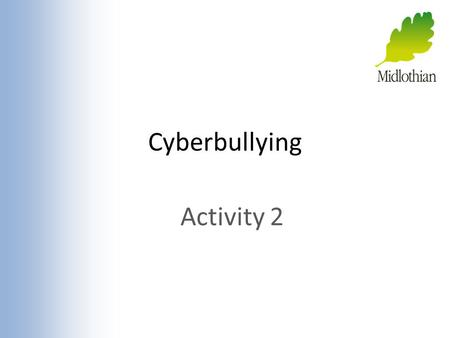 Cyberbullying Activity 2. Think about these questions.