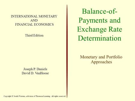 Balance-of- Payments and Exchange Rate Determination Monetary and Portfolio Approaches INTERNATIONAL MONETARY AND FINANCIAL ECONOMICS Third Edition Joseph.