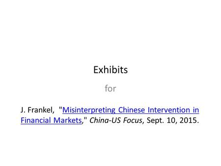 Exhibits for J. Frankel, Misinterpreting Chinese Intervention in Financial Markets, China-US Focus, Sept. 10, 2015.Misinterpreting Chinese Intervention.
