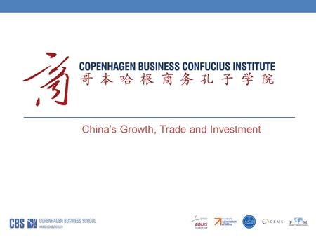 China's Growth, Trade and Investment. Copenhagen Business Confucius Institut Source: China Statistical Yearbook. Global Times 20 Jan 2015, www.chinability.com/GDP.htm.