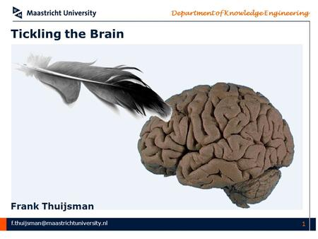 Department of Knowledge Engineering 1 Tickling the Brain Frank Thuijsman.