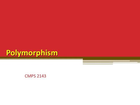 "Polymorphism CMPS 2143. Poly-morphism Means ""many-forms"" Means different things in biology, chemistry, computer science Means different things to functional."