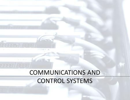 COMMUNICATIONS AND CONTROL SYSTEMS. Interior Designer must know: Client's priorities How space will be used Where equipment is located Location of phones,