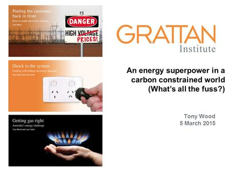 Energy Tony Wood 5 March 2015 An energy superpower in a carbon constrained world (What's all the fuss?)