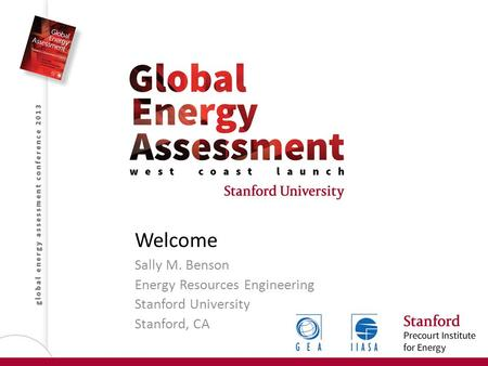 Welcome Sally M. Benson Energy Resources Engineering Stanford University Stanford, CA.