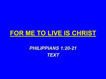 FOR ME TO LIVE IS CHRIST PHILIPPIANS 1:20-21 TEXT.