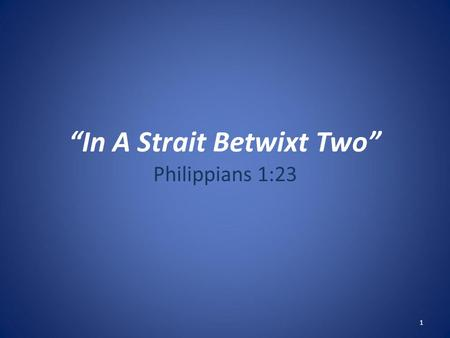 "1 ""In A Strait Betwixt Two"" Philippians 1:23. 2 Introduction Often faced with difficult decisions to make: – When buying goods and services… TV, Car,"