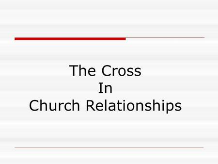 The Cross In Church Relationships.  Sometimes the heaviest cross to bear is the one we carry among ourselves.