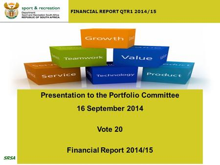 SRSA 1 FINANCIAL REPORT QTR1 2014/15 Presentation to the Portfolio Committee 16 September 2014 Vote 20 Financial Report 2014/15.