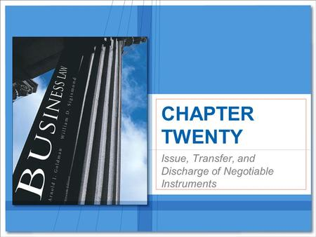 Issue, Transfer, and Discharge of Negotiable Instruments CHAPTER TWENTY.