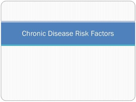 Chronic Disease Risk Factors. Risk Factors What are the risk factors for chronic disease? #1?? #2?? Others….