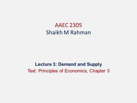 Lecture 3: Demand and Supply Text: Principles of Economics, Chapter 3