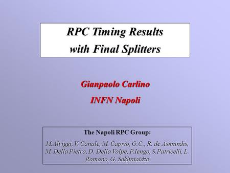 RPC Timing Results with Final Splitters Gianpaolo Carlino INFN Napoli The Napoli RPC Group: M.Alviggi, V. Canale, M. Caprio, G.C., R. de Asmundis, M. Della.