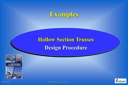 "1 Wardenier ""Tubular Structures Course"" Examples Hollow Section Trusses Design Procedure."
