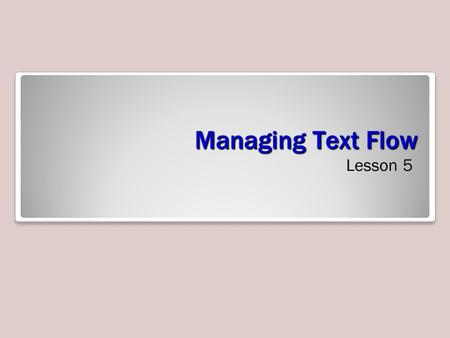 Managing Text Flow Lesson 5. Setting Page Layout The layout of a page helps communicate your message. Although the content of your document is obviously.