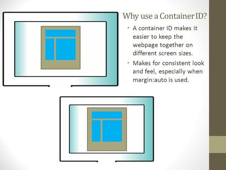 Why use a Container ID? A container ID makes it easier to keep the webpage together on different screen sizes. Makes for consistent look and feel, especially.