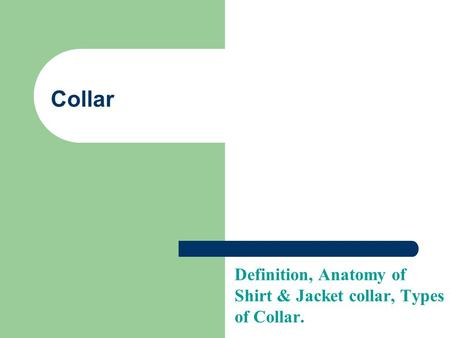 Definition, Anatomy of Shirt & Jacket collar, Types of Collar.