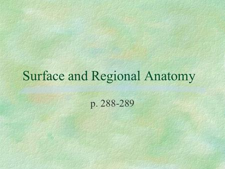 Surface and Regional Anatomy p. 288-289. Introduction to Surface Anatomy §Palpation - examination with the hands, touching feeling, or perceiving by the.
