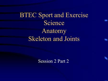 BTEC Sport and Exercise Science Anatomy Skeleton and Joints Session 2 Part 2.