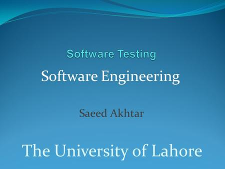 Software Engineering Saeed Akhtar The University of Lahore.