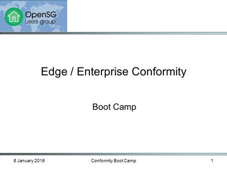6 January 2016Conformity Boot Camp1 Boot Camp Edge / Enterprise Conformity.