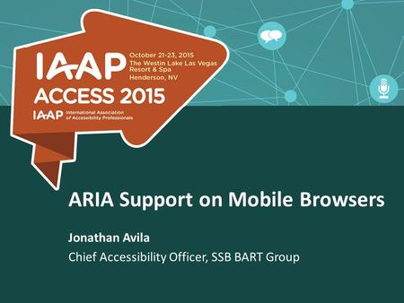 ARIA Support on Mobile Browsers Jonathan Avila Chief Accessibility Officer, SSB BART Group.