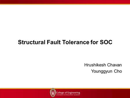 Hrushikesh Chavan Younggyun Cho Structural Fault Tolerance for SOC.