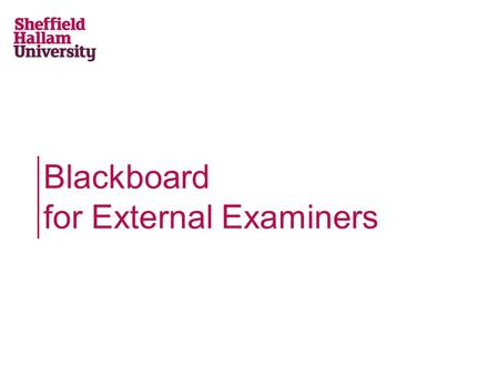 Blackboard for External Examiners. What is Blackboard? Content Repository Collaboration Spaces Staff & Student Communication Tools Assessment Creation/Management.
