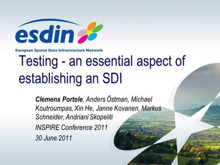 Testing - an essential aspect of establishing an SDI Clemens Portele, Anders Östman, Michael Koutroumpas, Xin He, Janne Kovanen, Markus Schneider, Andriani.