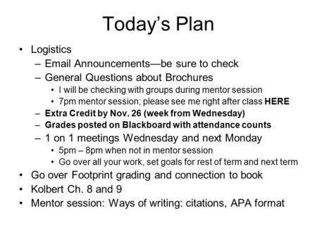 Today's Plan Logistics –Email Announcements—be sure to check –General Questions about Brochures I will be checking with groups during mentor session 7pm.