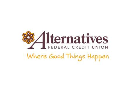 Alternatives Federal Credit Union Founded 1979 $83 million assets 9,800 members.