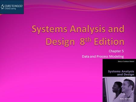 Chapter 5 Data and Process Modeling. Chapter Objectives Describe data and process modeling concepts and tools, including data flow diagrams, a data dictionary,