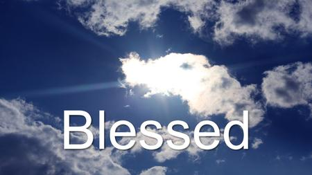 "Blessed. The Lord Bless You Because no one else can. ""And without all contradiction the less is blessed of the better."" (Hebrews 7:7, KJV) ""And without."