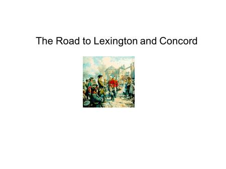 The Road to Lexington and Concord. Militia –a military force that is raised from the civil population to supplement a regular army in an emergency. Minutemen.