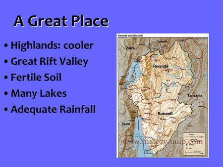 A Great Place Highlands: cooler Great Rift Valley Fertile Soil Many Lakes Adequate Rainfall.