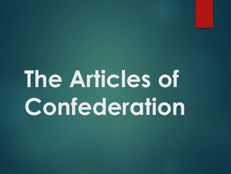 The Articles of Confederation. Forming a New Government: What would it look like? ● A Republic? - Citizens rule through elected representatives A Democracy?