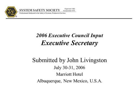 2006 Executive Council Input Executive Secretary Submitted by John Livingston July 30-31, 2006 Marriott Hotel Albuquerque, New Mexico, U.S.A.