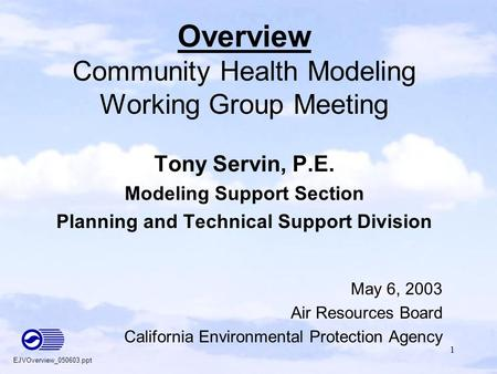 1 Overview Community Health Modeling Working Group Meeting Tony Servin, P.E. Modeling Support Section Planning and Technical Support Division May 6, 2003.