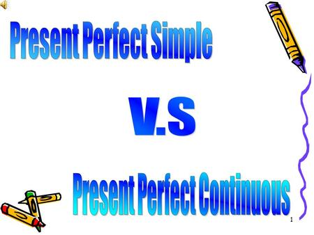 1. 2 Content Present Perfect Present Perfect Continuous Since V.S For Practice.