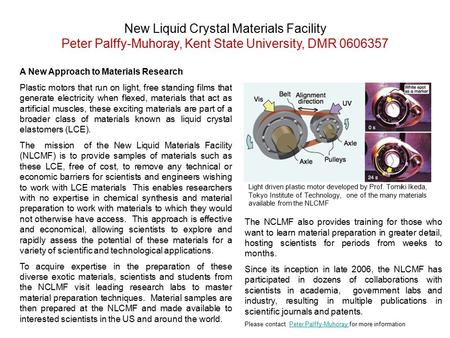 New Liquid Crystal Materials Facility Peter Palffy-Muhoray, Kent State University, DMR 0606357 A New Approach to Materials Research Plastic motors that.