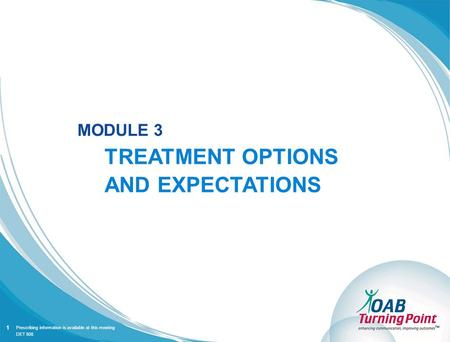 Prescribing information is available at this meeting MODULE 3 TREATMENT OPTIONS AND EXPECTATIONS 1 DET 808.