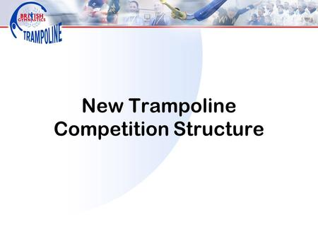 New Trampoline Competition Structure. Where do I start in the new system? In October, competitors currently competing Grades 1-4 will have the opportunity.